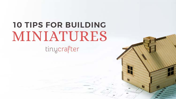 tips for building miniatures