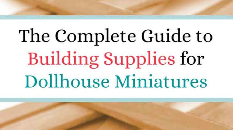 The Miniature Guide to  Building Materials for Dollhouses