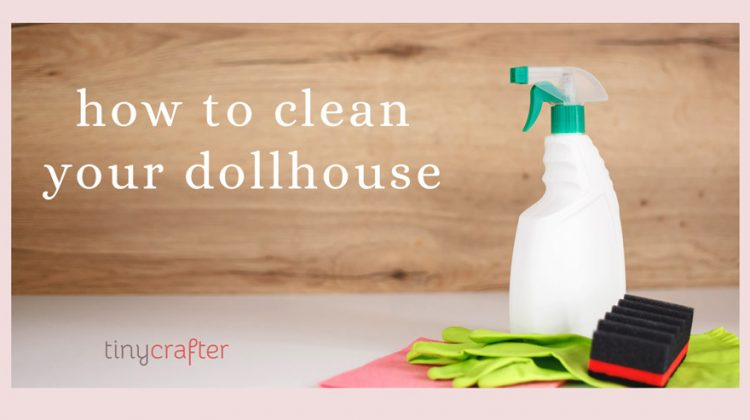 How to Clean Your Dollhouse