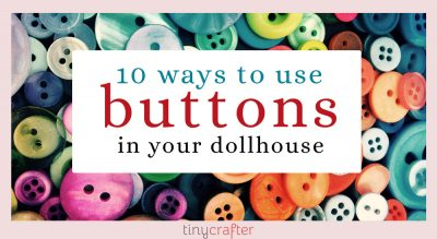 10 Ways to Use Buttons for Your Dollhouse Miniatures
