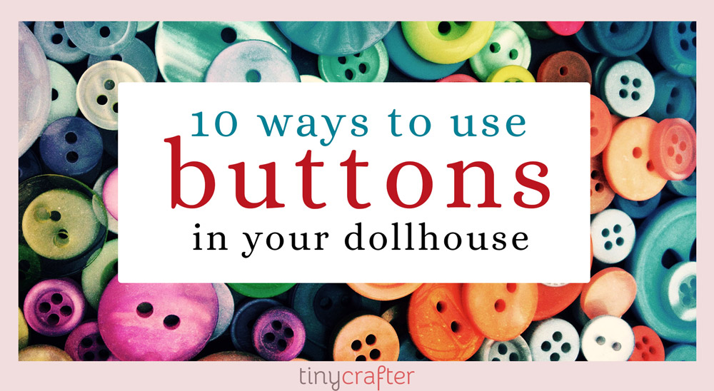 ways to use buttons in a dollhouse